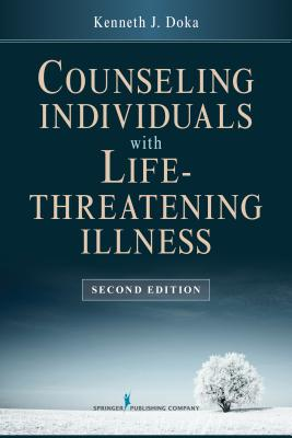 Counseling Individuals With Life Threatening Illness By Doka, Kenneth J.